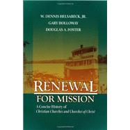 Renewal for Mission: A Concise History of Christian Churches and Churches of Christ by Dennis W. Helsabeck, Gary Halloway, Douglas A. Foster, 9780891125341