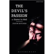 The Devil's Passion or Easter in Hell A divine comedy in one act by Butcher, Justin, 9781350005341