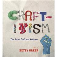 Craftivism: The Art of Craft and Activism by Greer, Betsy, 9781551525341