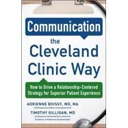 Communication the Cleveland Clinic Way: How to Drive a Relationship-Centered Strategy for Exceptional Patient Experience by Boissy,, Adrienne; Gilligan,, Timothy, 9780071845342