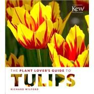 The Plant Lover's Guide to Tulips by Wilford, Richard, 9781604695342