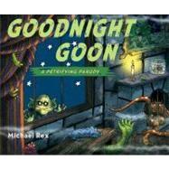 Goodnight Goon : A Petrifying Parody by Rex, Michael (Author); Rex, Michael (Illustrator), 9780399245343