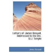 Letters of James Boswell, Addressed to the Rev. W.j. Temple by Boswell, James, 9780554435343