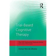 Trial-Based Cognitive Therapy: Distinctive features by de Oliveira; Irismar Reis, 9781138845343