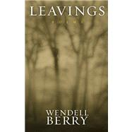 Leavings Poems by Berry, Wendell, 9781582435343