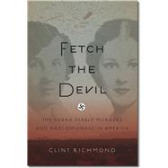 Fetch the Devil: The Sierra Diablo Murders and Nazi Espionage in America by Richmond, Clint, 9781611685343