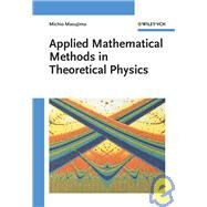 Applied Mathematical Methods in Theoretical Physics by Michio Masujima (M. H. Co., Ltd., Japan), 9783527405343
