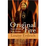 Original Fire : Selected and New Poems by Erdrich, Louise, 9780060935344
