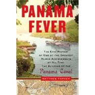 Panama Fever : The Epic Story of One of the Greatest Human Achievements of All Time-- the Building of the Panama Canal by PARKER, MATTHEW, 9780385515344