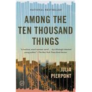 Among the Ten Thousand Things by Pierpont, Julia, 9780812985344