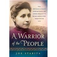 A Warrior of the People How Susan La Flesche Overcame Racial and Gender Inequality to Become America's First Indian Doctor by Starita, Joe, 9781250085344