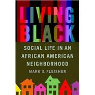 Living Black: Social Life in an African American Neighborhood by Fleisher, Mark S., 9780299305345