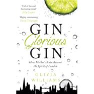 Gin Glorious Gin: How Mother's Ruin Became the Spirit of London by Williams, Olivia, 9781472215345