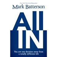 All in: You Are One Decision Away from a Totally Different Life by Batterson, Mark, 9781594155345