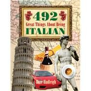 492 Great Things About Being Italian by Hadleigh, Boze, 9781634505345