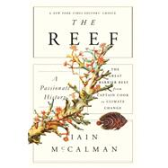 The Reef: A Passionate History: The Great Barrier Reef from Captain Cook to Climate Change by McCalman, Iain, 9780374535346