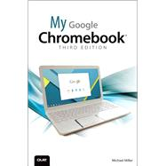 My Google Chromebook by Miller, Michael, 9780789755346