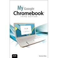 My Google Chromebook by Miller, Michael R., 9780789755346