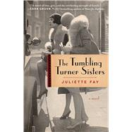 The Tumbling Turner Sisters A Novel by Fay, Juliette, 9781501145346