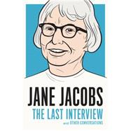Jane Jacobs: The Last Interview by Jacobs, Jane, 9781612195346