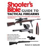 Shooter's Bible Guide to Tactical Firearms: A Comprehensive Guide to Precision Rifles and Long-range Shooting Gear by Sadowski, Robert A., 9781632205346