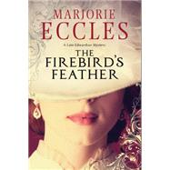 The Firebird's Feather: A Historical Mystery Set in Late Edwardian London by Eccles, Marjorie, 9781847515346