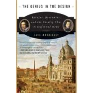 The Genius in the Design: Bernini, Borromini, And the Rivalry That Transformed Rome by Morrissey, Jake, 9780060525347