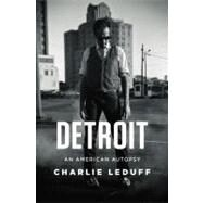 Detroit An American Autopsy by LeDuff, Charlie, 9781594205347