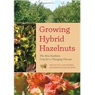 Growing Hybrid Hazelnuts: The New Resilient Crop for a Changing Climate by Rutter, Philip; Wiegrefe, Susan; Rutter-daywater, Brandon, 9781603585347
