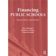 Financing Public Schools: Theory, Policy, and Practice by Alexander; Kern, 9780415645348