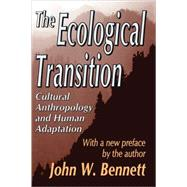 The Ecological Transition: Cultural Anthropology and Human Adaptation by Bennett,John W., 9780765805348