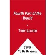 Fourth Part of the World : The Race to the Ends of the Earth, and the Epic Story of the Map That Gave America Its Name by Lester, Toby, 9781416535348