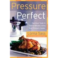 Pressure Perfect : Two Hour Taste in Twenty Minutes Using Your Pressure Cooker by Sass, Lorna J., 9780060505349
