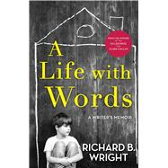A Life With Words by Wright, Richard B., 9781476785349