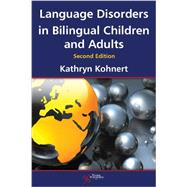Language Disorders in Bilingual Children and Adults by Kohnert, Kathryn, 9781597565349