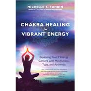 Chakra Healing for Vibrant Energy by Fondin, Michelle S., 9781608685349