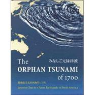 The Orphan Tsunami of 1700: Japanese Clues to a Parent Earthquake in North America by Atwater, Brian F., 9780295985350
