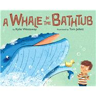 A Whale in the Bathtub by Westaway, Kylie; Jellett, Tom, 9780544535350