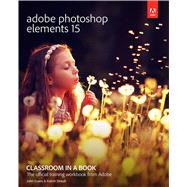 Adobe Photoshop Elements 15 Classroom in a Book by Evans, John; Straub, Katrin, 9780134665351