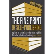 The Fine Print of Self-Publishing by Levine, Mark, 9781626525351