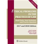 Ethical Problems in the Practice of Law Model Rules, State Variations, and Practice Questions, 2017 and 2018 Edition by Lerman, Lisa G.; Schrag, Philip G.; Gupta, Anjum, 9781454875352