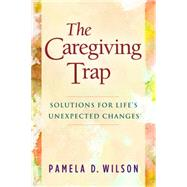 The Caregiving Trap by Wilson, Pamela D., 9781630475352