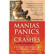Manias, Panics and Crashes A History of Financial Crises, Sixth Edition by Kindleberger, Charles P.; Aliber, Robert Z.; Solow, Robert, 9780230365353
