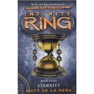 Infinity Ring #8: Eternity by Peña, Matt de la, 9780545665353