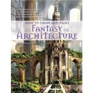 How to Draw and Paint Fantasy Architecture by Alexander, Rob, 9780764145353