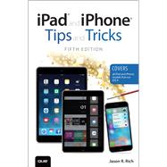 iPad and iPhone Tips and Tricks (Covers iPads and iPhones running iOS9) by Rich, Jason R., 9780789755353