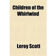 Children of the Whirlwind by Scott, Leroy, 9781153595353