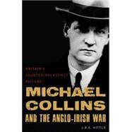 Michael Collins and the Anglo-Irish War: Britain's Counterinsurgency Failure by Hittle, J. B. E., 9781597975353