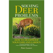 Solving Deer Problems: How to Deerproof Your Yard and Garden by Loewer, Peter, 9781632205353