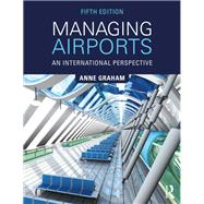 Managing Airports 5th Edition: An international perspective by Graham; Anne, 9781138285354
